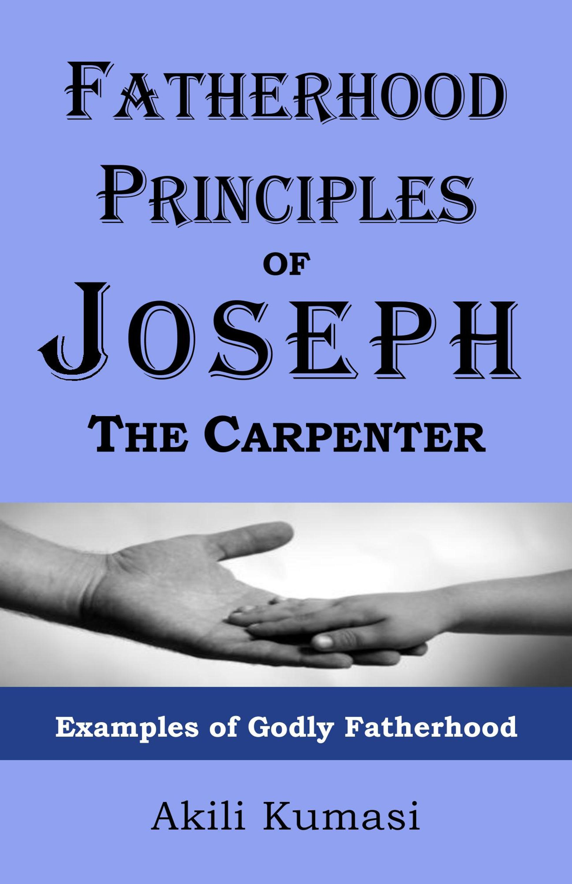 Fatherhood Principles of Joseph the Carpenter: Examples of Godly Fatherhood