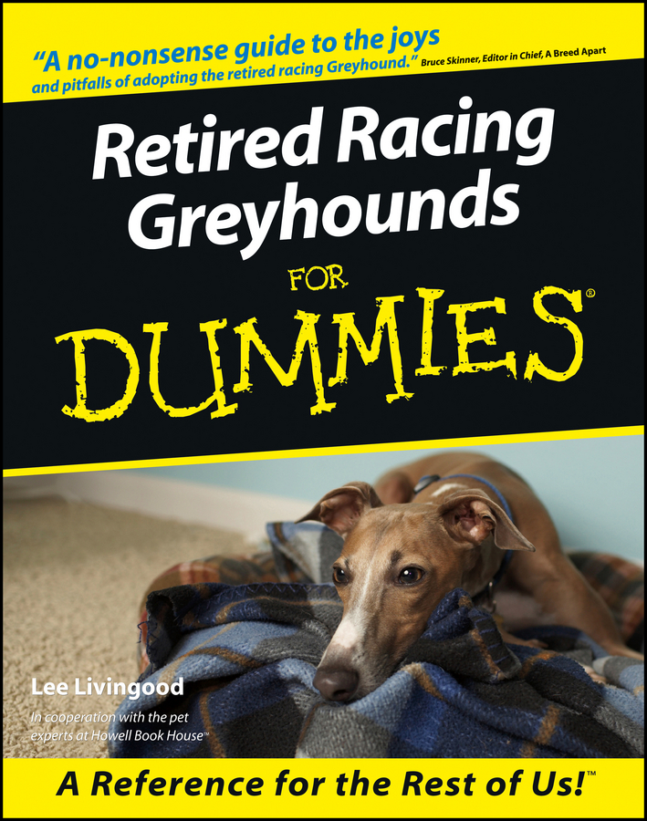 Retired Racing Greyhounds For Dummies By: Lee Livingood