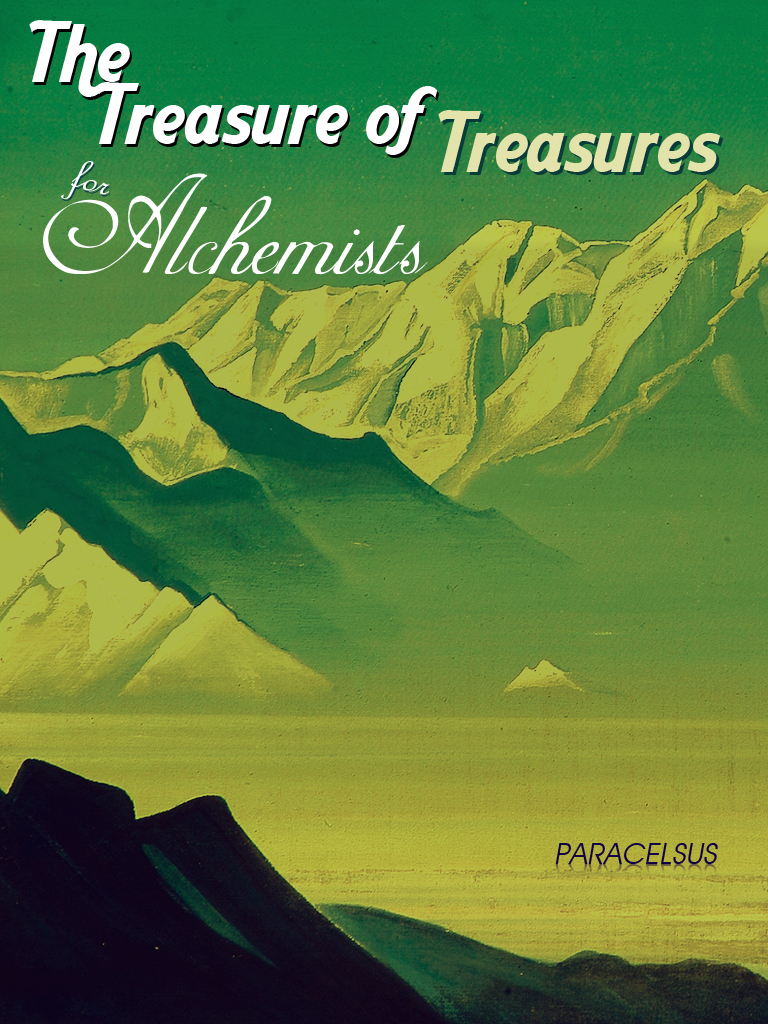 The Treasure of Treasures for Alchemists By: Paracelsus