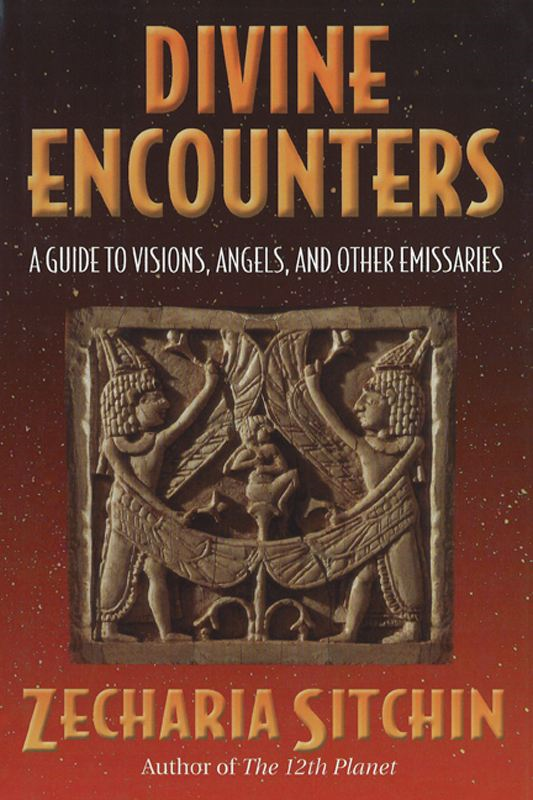 Divine Encounters: A Guide to Visions, Angels, and Other Emissaries By: Zecharia Sitchin