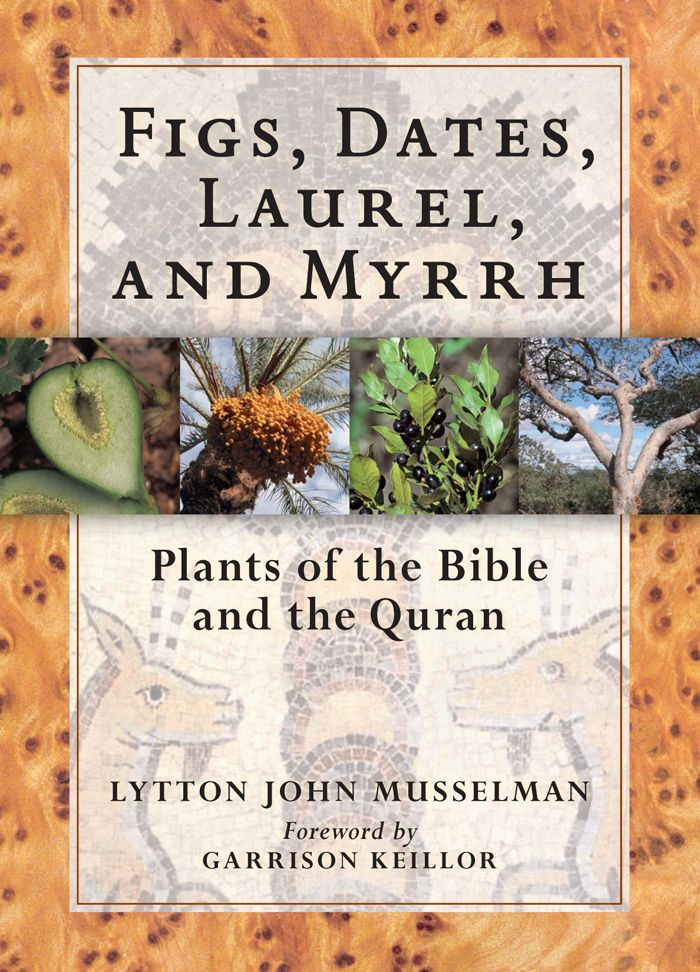 Figs, Dates, Laurel, and Myrrh By: Lytton John Musselman