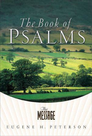 The Message Psalms By: Eugene Peterson