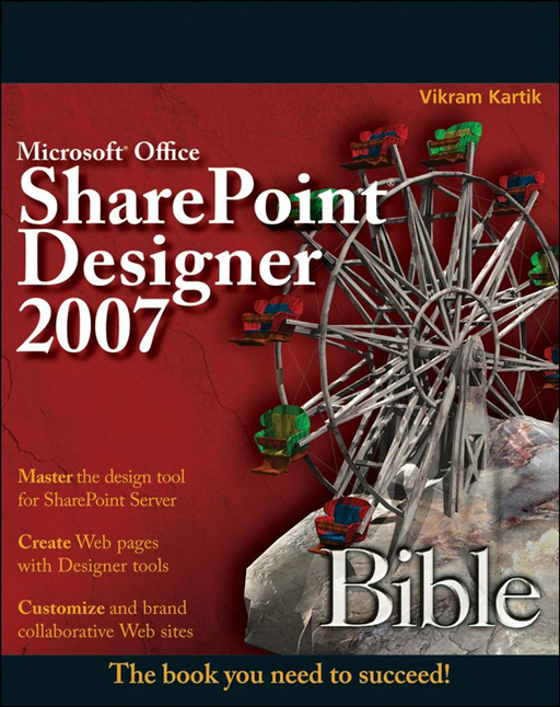 Microsoft Office SharePoint Designer 2007 Bible By: Vikram Kartik