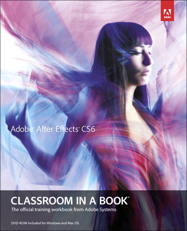 Adobe After Effects CS6 Classroom in a Book By: . Adobe Creative Team