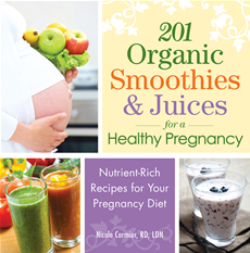 201 Organic Smoothies and Juices for a Healthy Pregnancy Nutrient-Rich Recipes for Your Pregnancy Diet
