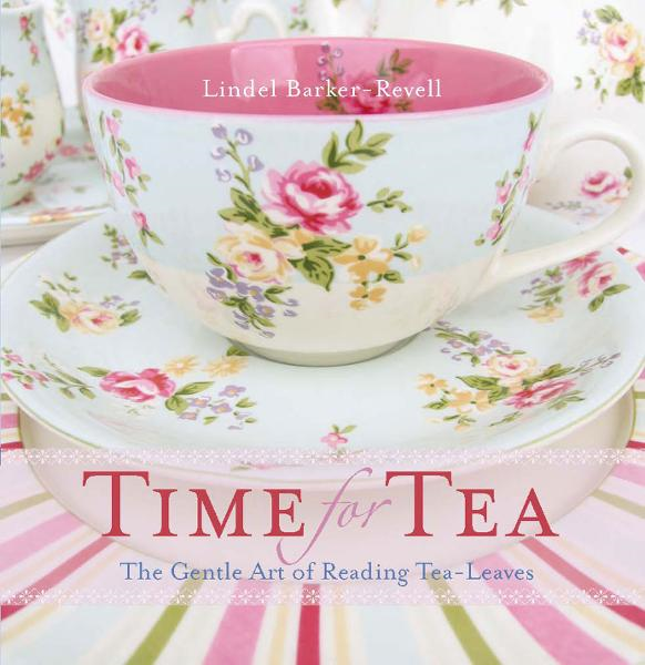 Time for Tea: The gentle art of reading tea-leaves By: Lindel Barker-Revell