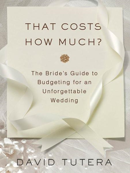 That Costs How Much?: The Bride's Guide to Budgeting for an Unforgettable Wedding By: David Tutera