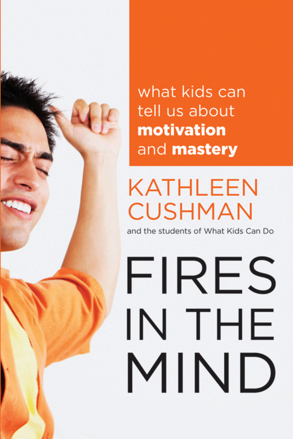 Fires in the Mind By: Kathleen Cushman,The students of What Kids Can Do