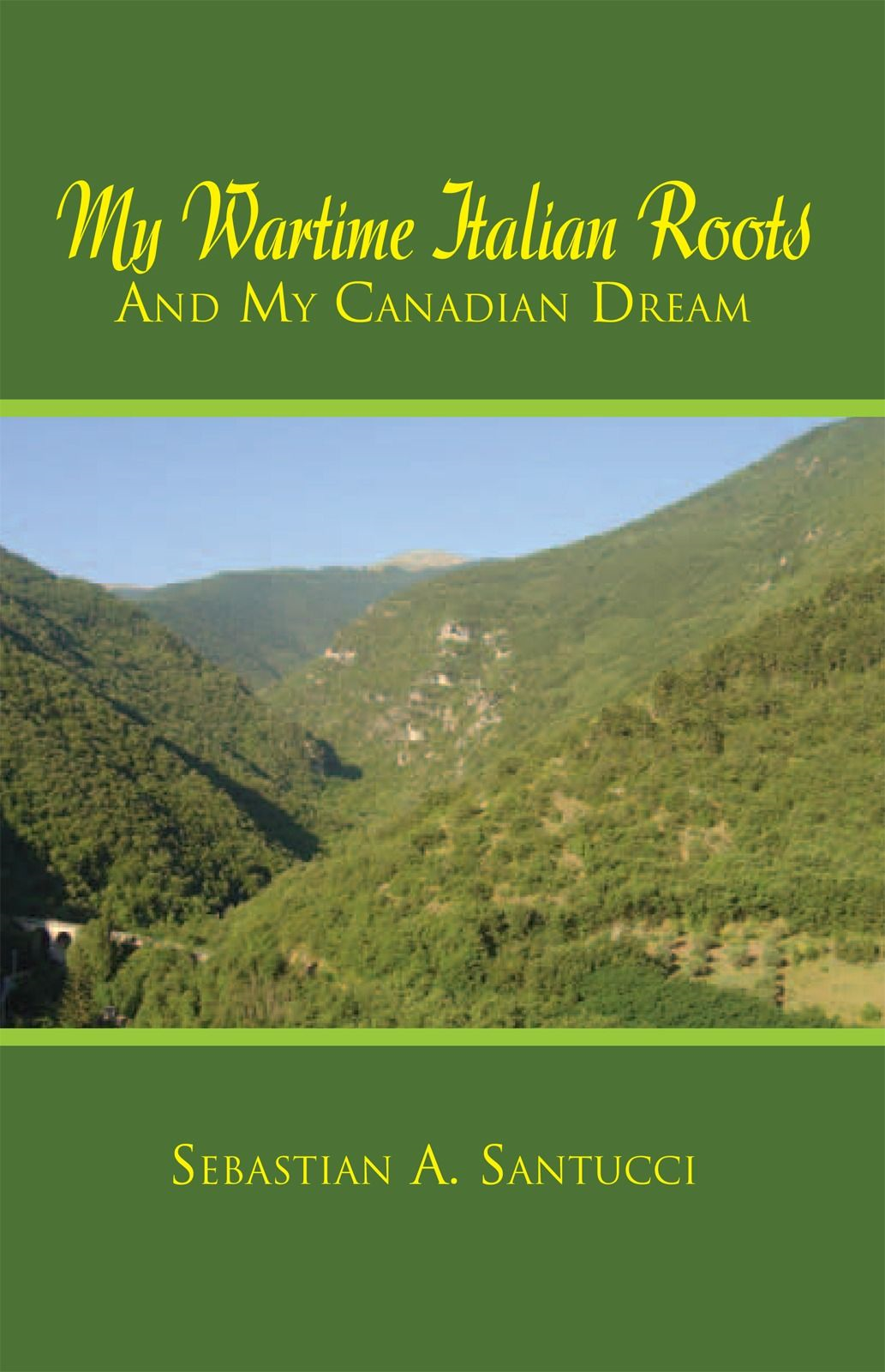 My Wartime Italian Roots and My Canadian Dream By: Sebastian A. Santucci