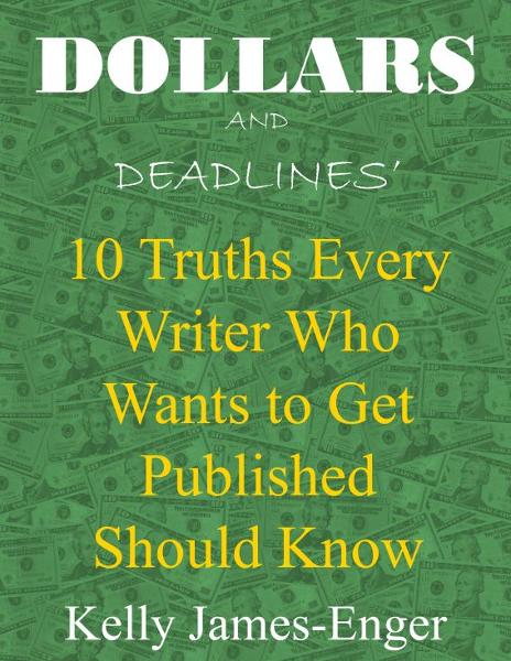 Dollars and Deadlines' 10 Truths Every Writer Who Wants to Get Published Should Know