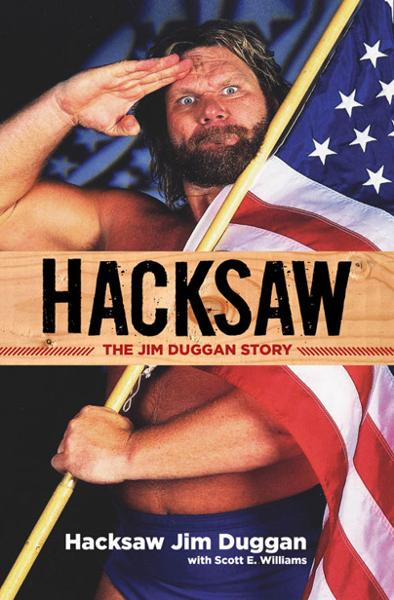 Hacksaw: The Jim Duggan Story By: Jim Duggan,Scott Williams