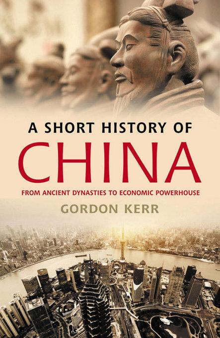 Gordon Kerr - A Short History of China: From Ancient Dynasties to Economic Powerhouse