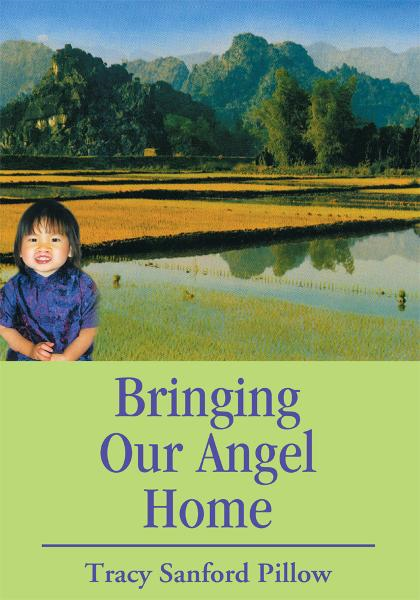 Bringing Our Angel Home By: Tracy Pillow