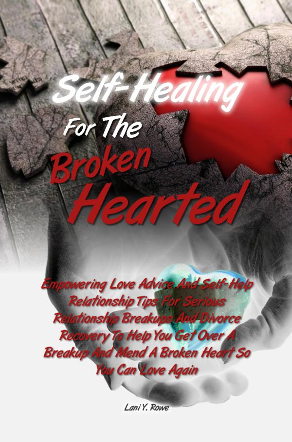 Self-Healing For The Broken Hearted By: Lani Y. Rowe