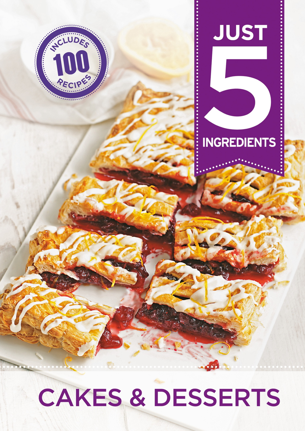 Just 5: Cakes & Desserts Make life simple with over 100 recipes using 5 ingredients or fewer