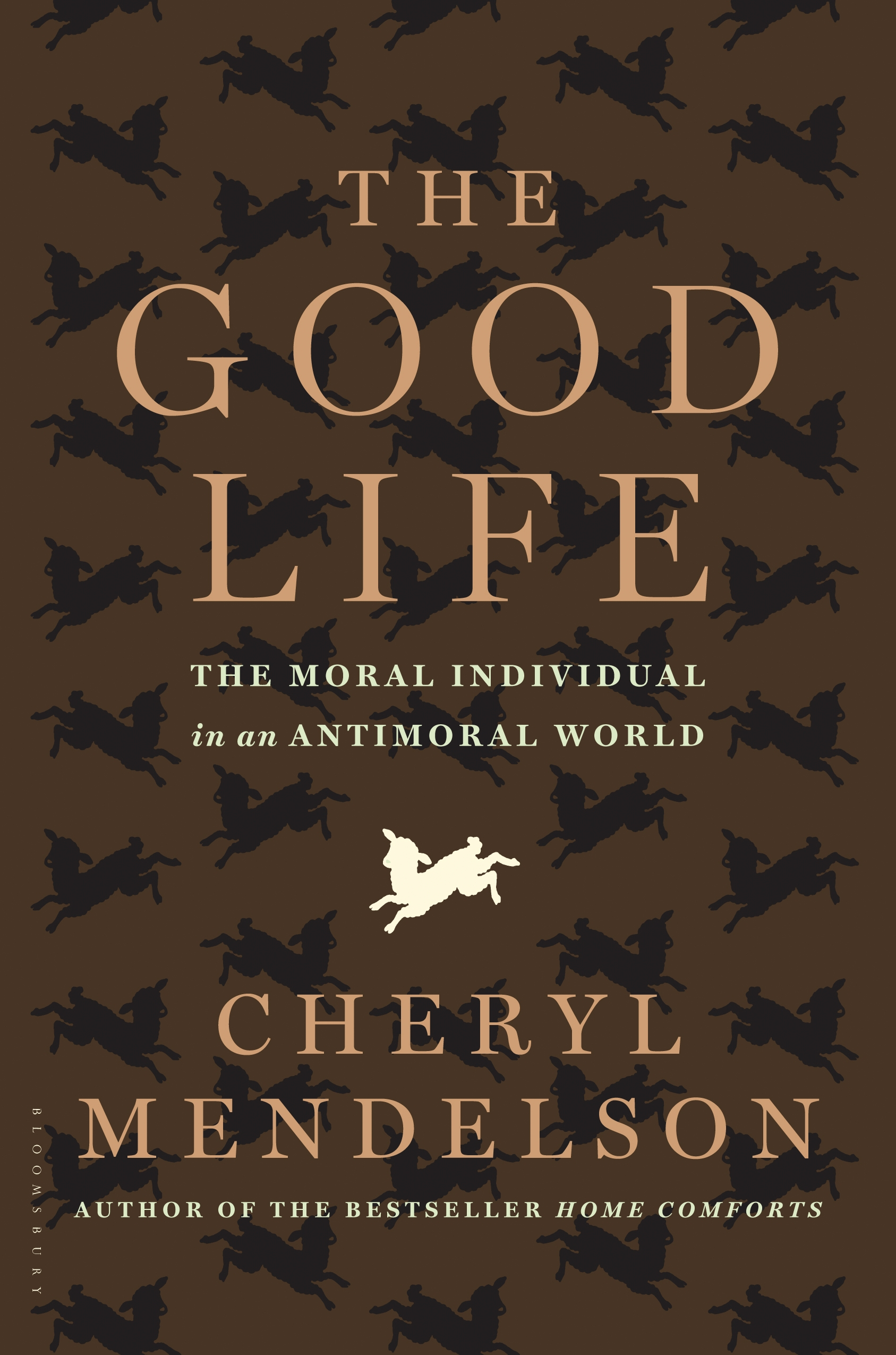 The Good Life: The Moral Individual in an Antimoral World By: Cheryl Mendelson