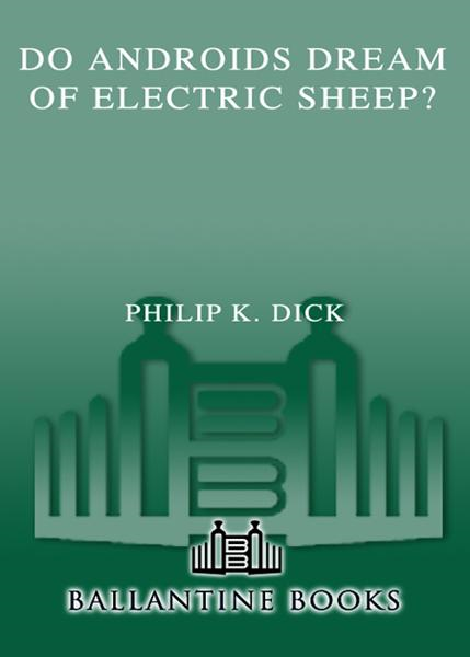 Do Androids Dream of Electric Sheep? By: Philip K. Dick