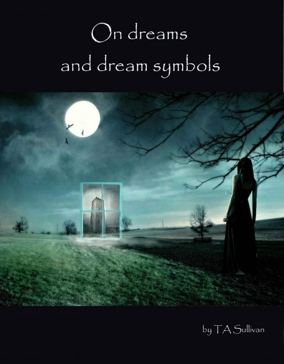 On Dreams and Dream Symbols By: TA Sullivan