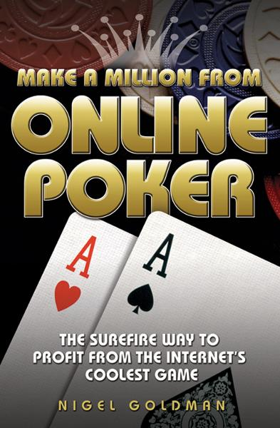Make a Million from Online Poker By: Nigel Goldman