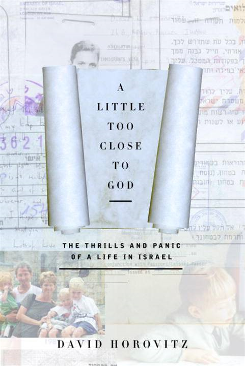 A Little Too Close to God By: David Horovitz