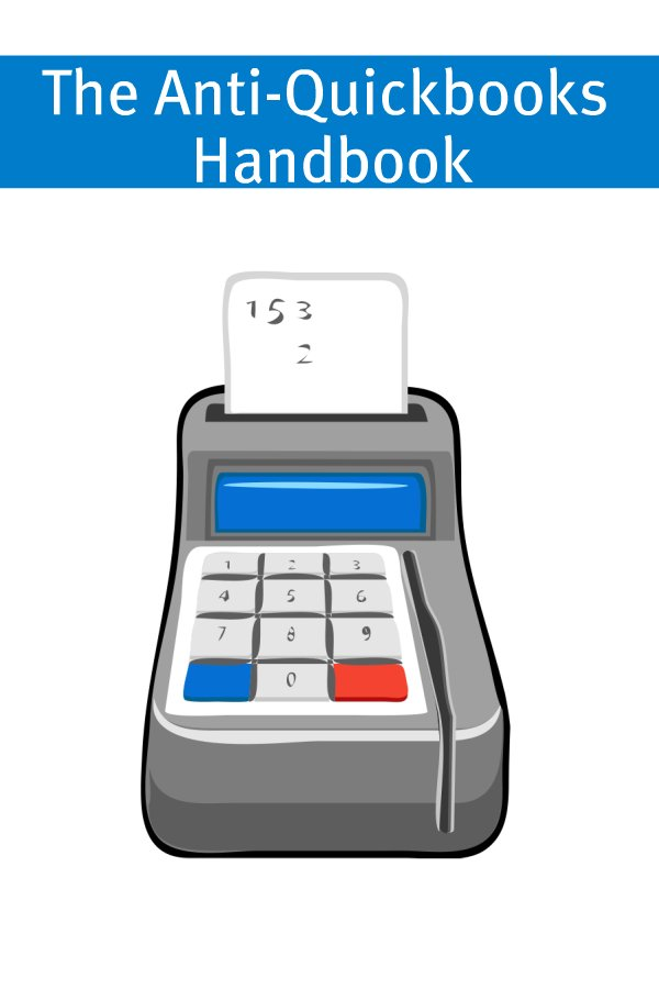 The Anti-Quickbooks Handbook