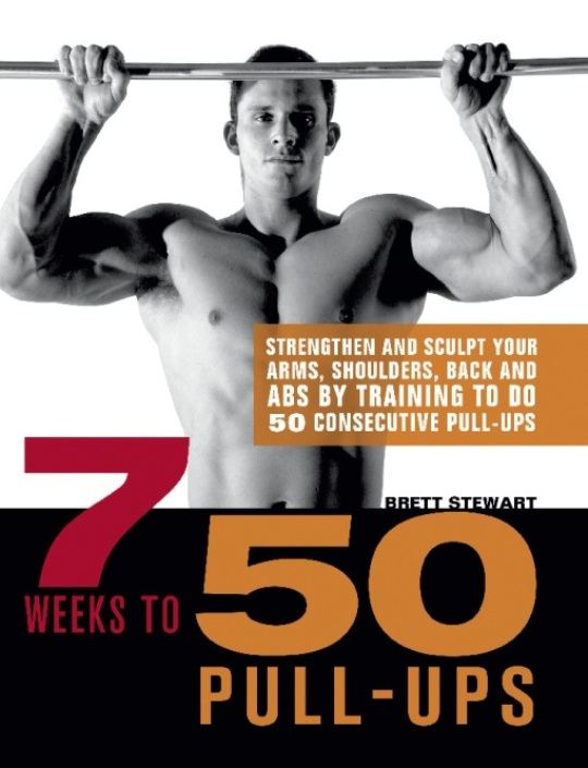7 Weeks to 50 Pull-Ups By: Brett Stewart