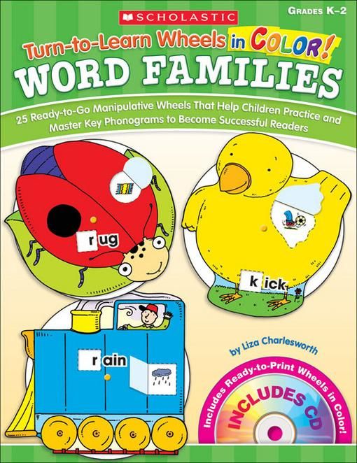 Liza Charlesworth - Turn-to-Learn Wheels in Color: Word Families: 25 Ready-to-Go Manipulative Wheels That Help Children Practice and Master Key Phonograms to Become Succe