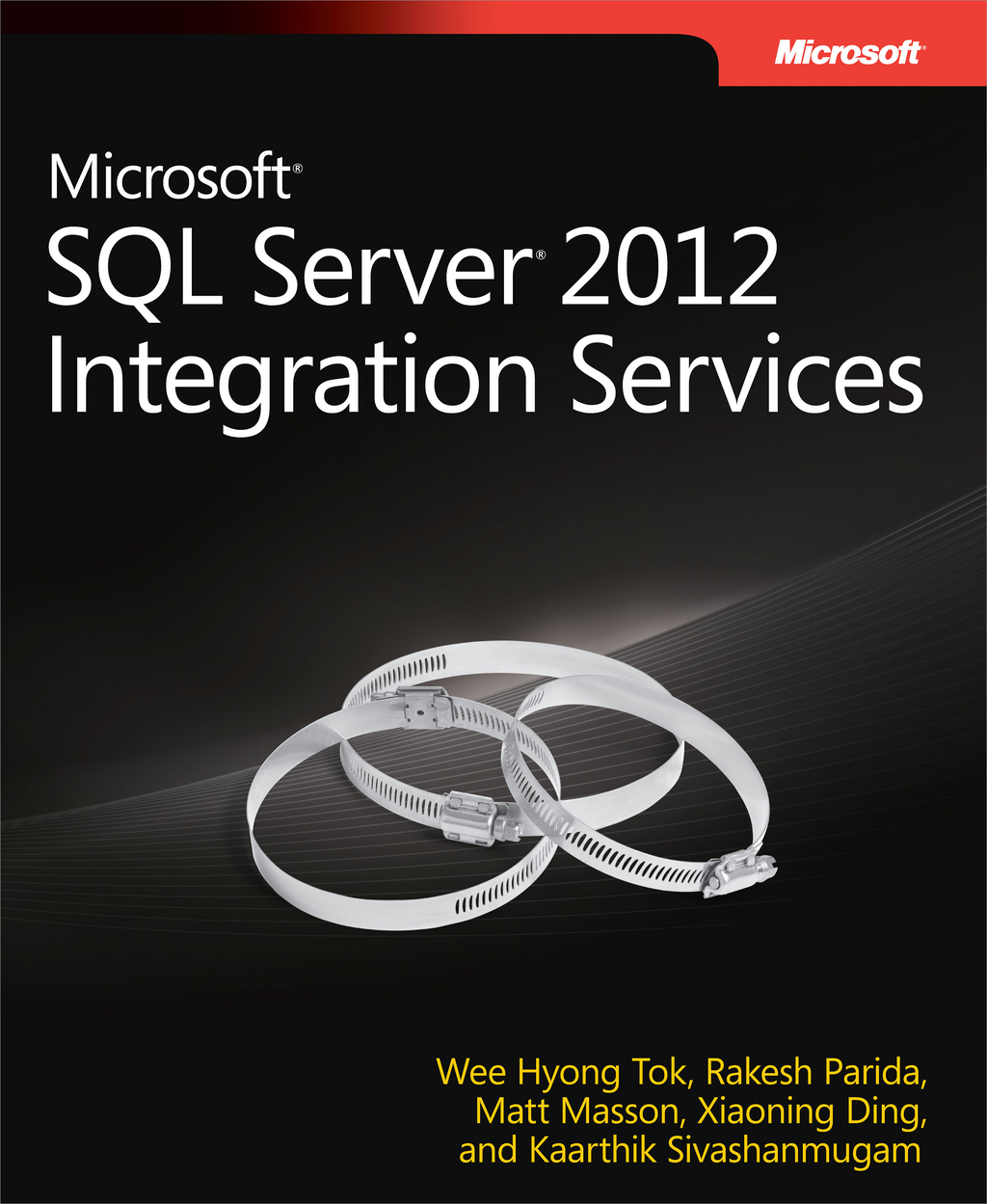 Microsoft SQL Server 2012 Integration Services By: Kaarthik  Sivashanmugam,Matt Masson,Rakesh Parida,Wee-Hyong  Tok,Xiaoning Ding