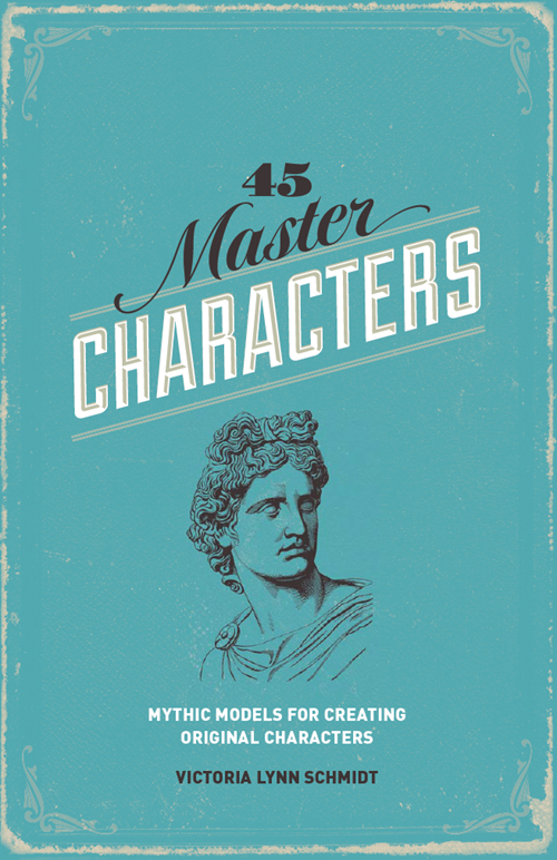 45 Master Characters, Revised Edition: Mythic Models for Creating Original Characters By: Victoria Lynn Schmidt