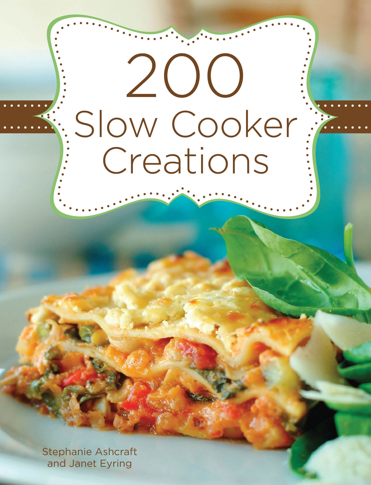200 Slow Cooker Creations By: Janet Eyring,Stephanie Ashcraft