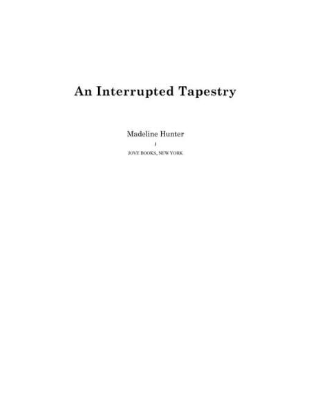 An Interrupted Tapestry By: Madeline Hunter