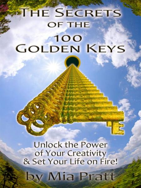 The Secrets of the 100 Golden Keys By: mia pratt