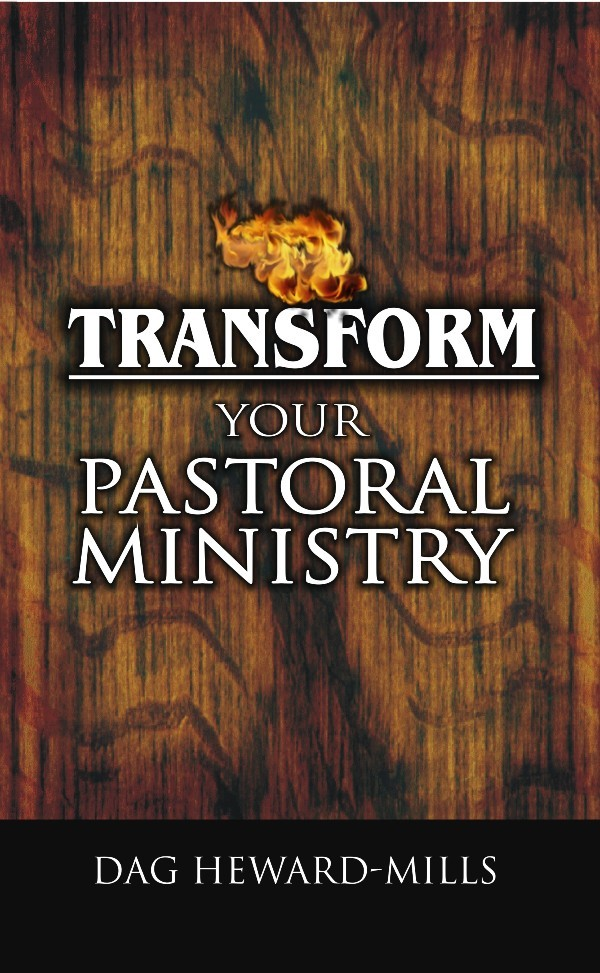 Transform Your Pastoral Ministry By: Dag Heward-Mills