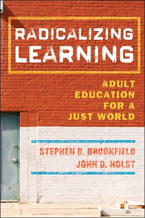 Radicalizing Learning By: John D. Holst,Stephen D. Brookfield