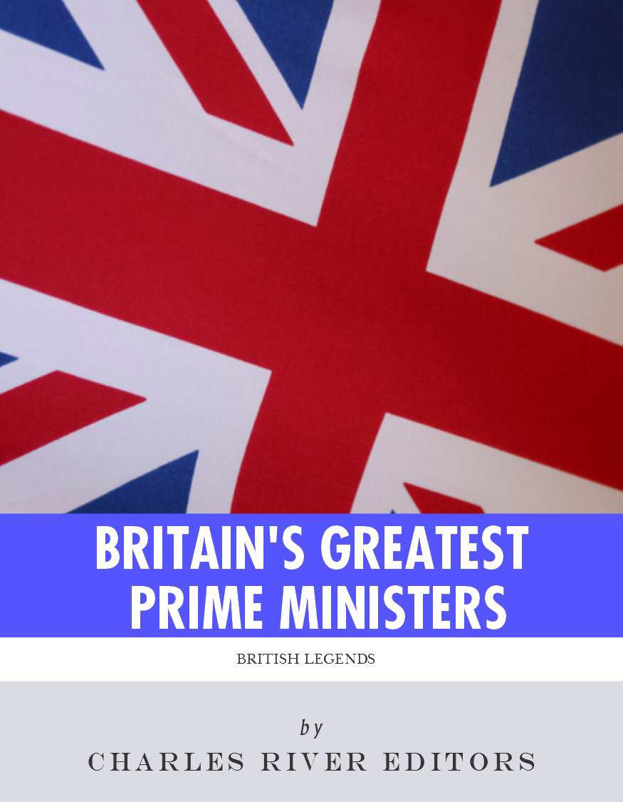 Britain's Greatest Prime Ministers: The Lives and Legacies of Winston Churchill and Margaret Thatcher By: Charles River Editors