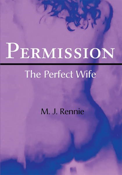 Permission/The Perfect Wife By: M. Rennie