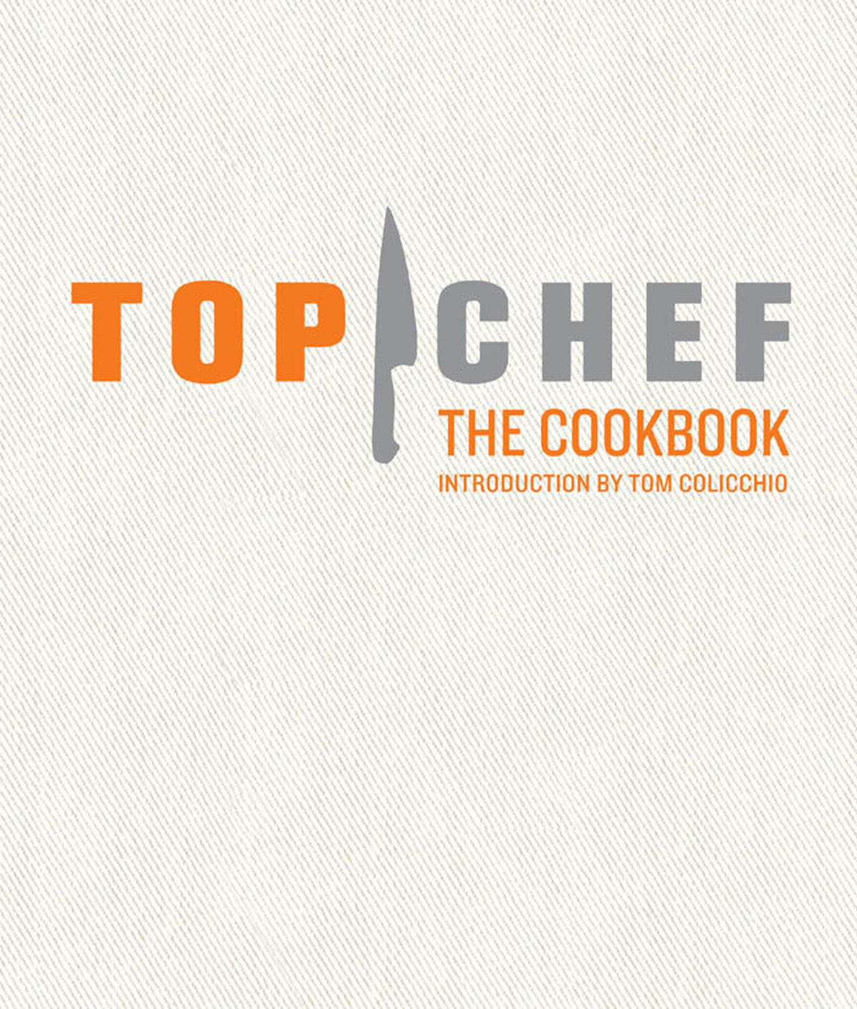 Top Chef: The Cookbook By: the creators and contestants of Top Chef