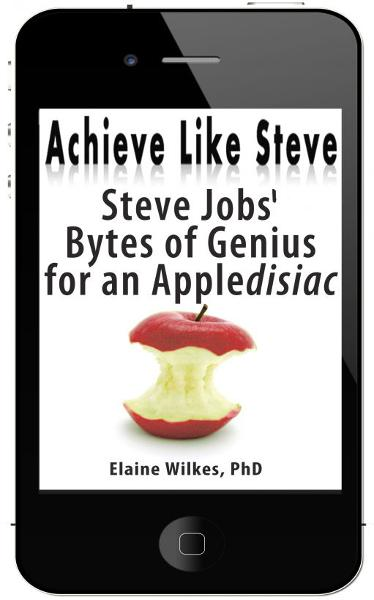 Achieve Like Steve Steve Jobs Bytes of Genius for an Appledisiac (+ FREE BONUSUS, See long description)