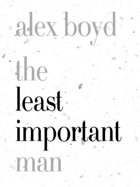 The Least Important Man By: Alex Boyd