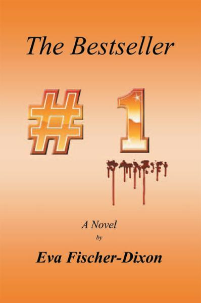 The Bestseller By: Eva Fischer-Dixon