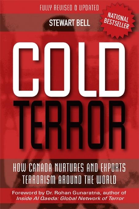 Cold Terror: How Canada Nurtures and Exports Terrorism Around the World By: Bell, Stewart