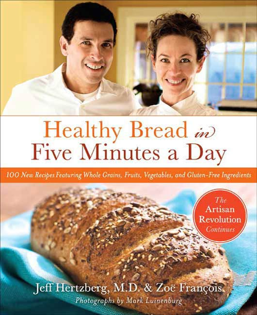 Healthy Bread in Five Minutes a Day By: Jeff Hertzberg,Zoë François