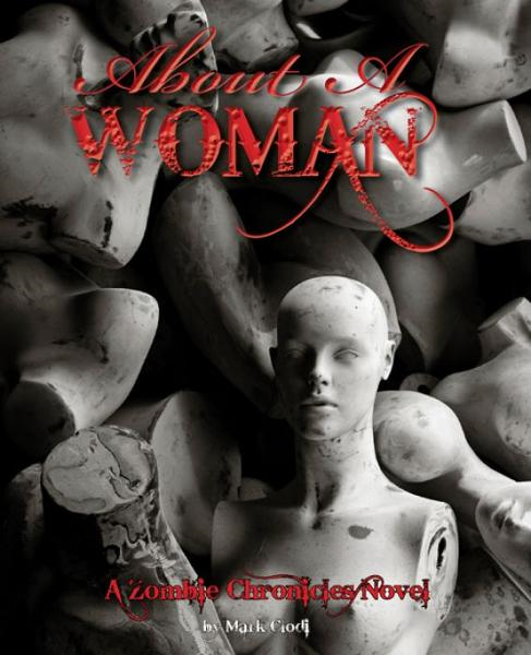 About a Woman, A Zombie Chronicles Novel By: Mark Clodi