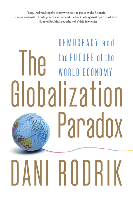 The Globalization Paradox: Democracy and the Future of the World Economy By: Dani Rodrik