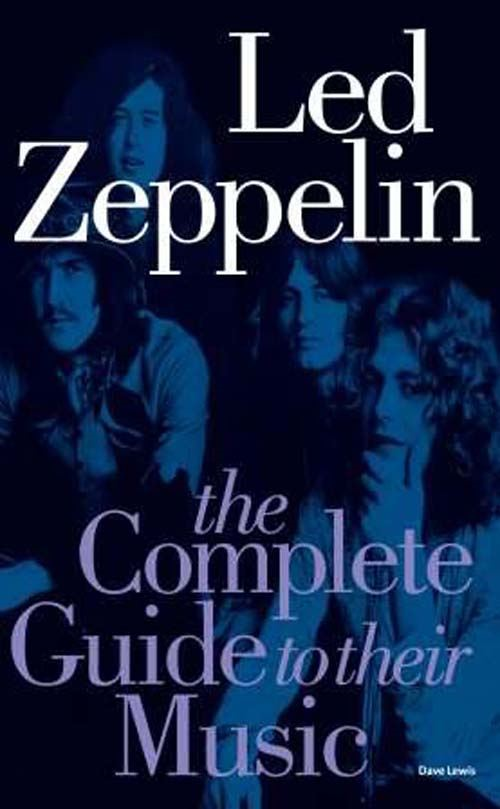 Led Zeppelin: The Complete Guide To Their Music By: Dave Lewis