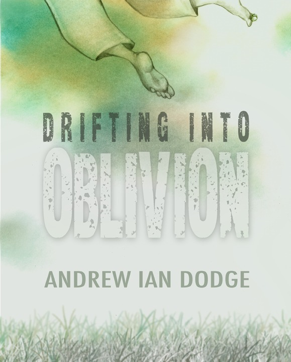 Drifting into Oblivion By: Andrew Ian Dodge