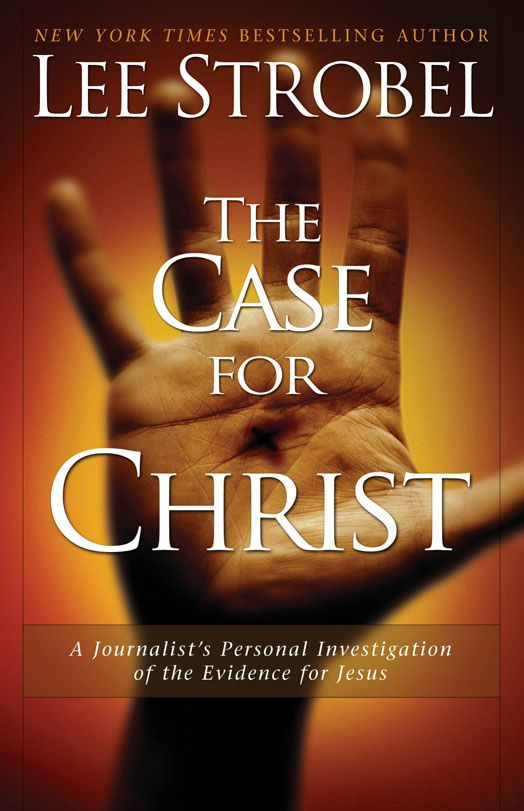 The Case for Christ By: Lee   Strobel