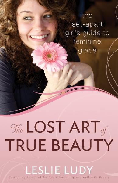 The Lost Art of True Beauty By: Leslie Ludy