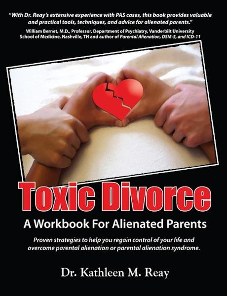 Toxic Divorce: A Workbook for Alienated Parents By: Dr. Kathleen M. Reay