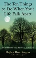 The Ten Things to Do When Your Life Falls Apart By: Daphne Rose Kingma